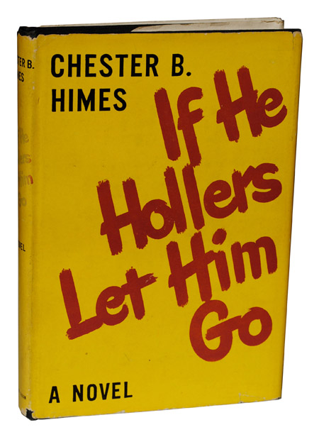 IF HE HOLLERS LET HIM GO. Chester Himes.