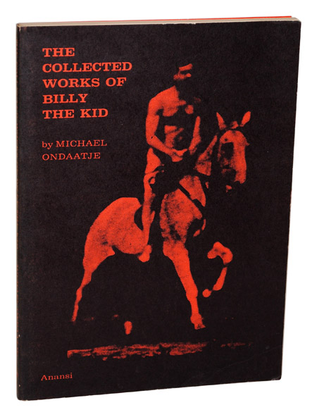THE COLLECTED WORKS OF BILLY THE KID: LEFT HANDED POEMS. Michael Ondaatje.