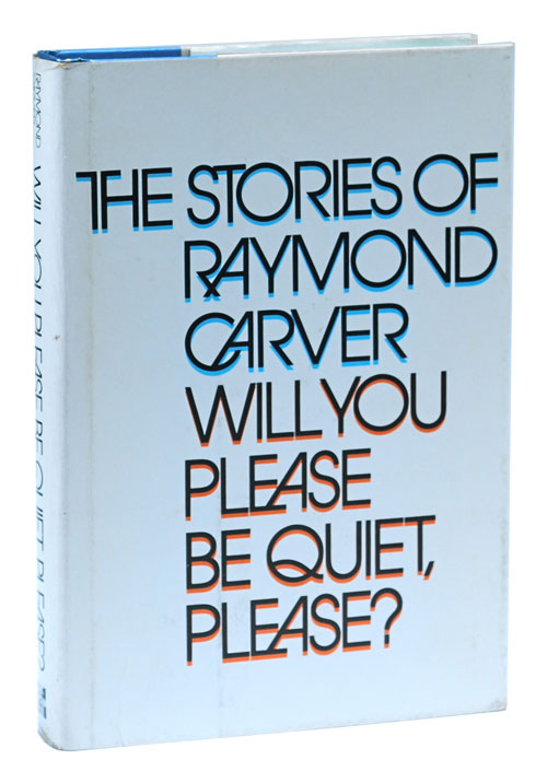 WILL YOU PLEASE BE QUIET, PLEASE? Raymond Carver.