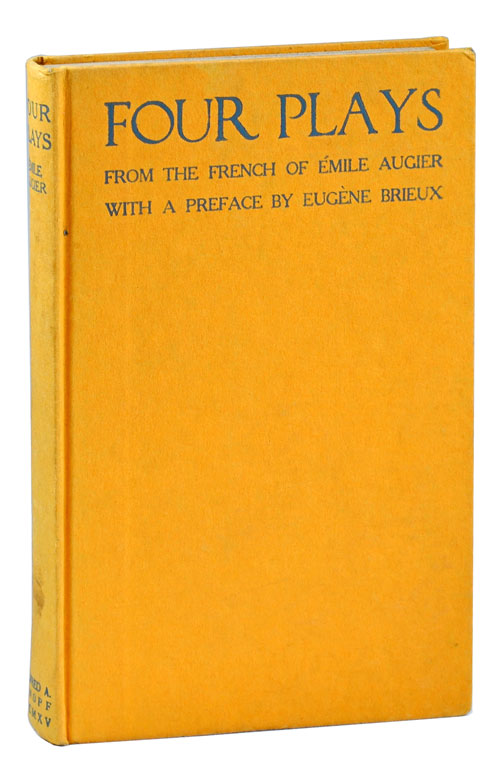FOUR PLAYS. Émile Augier, Barrett H. Clark, Eugène Brieux, plays, translation, preface.
