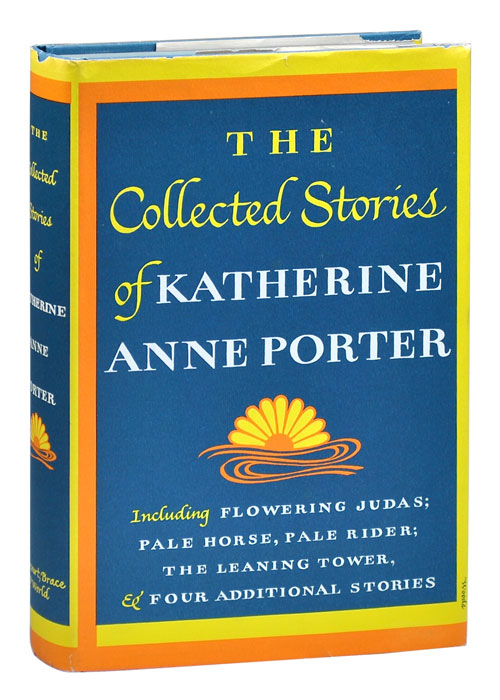 THE COLLECTED STORIES OF KATHERINE ANNE PORTER. Katherine Anne Porter.