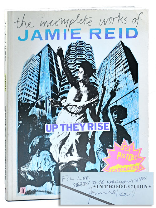 UP THEY RISE: THE INCOMPLETE WORKS OF JAMIE REID - INSCRIBED. Jamie Reid, Jon Savage.