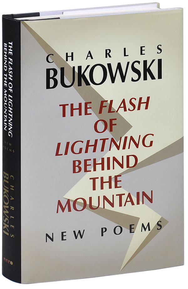THE FLASH OF LIGHTNING BEHIND THE MOUNTAIN: NEW POEMS. Charles Bukowski, John Martin, poems.