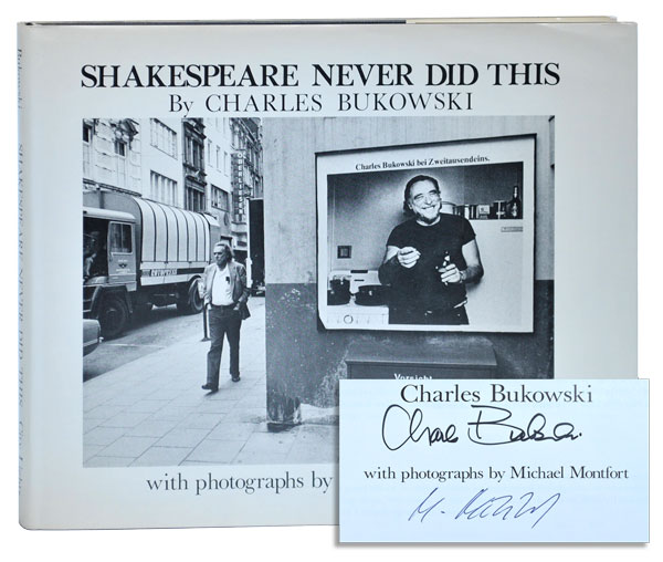 SHAKESPEARE NEVER DID THIS - SIGNED BY CHARLES BUKOWSKI & MICHAEL MONTFORT. Charles Bukowski, Michael Montfort, text, photographs.