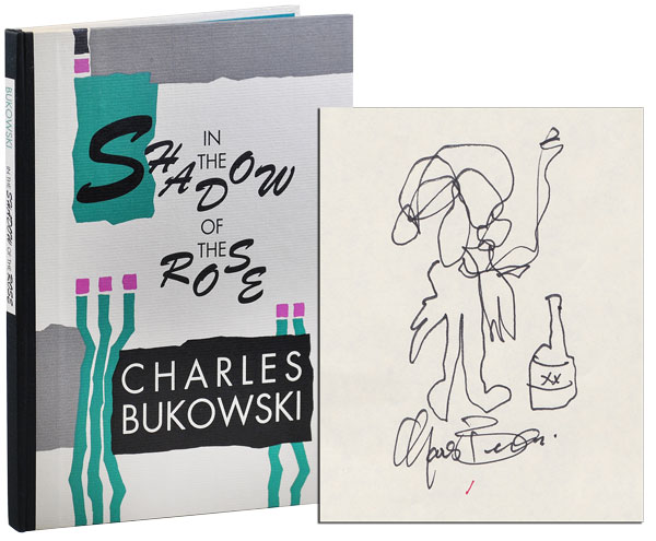 IN THE SHADOW OF THE ROSE - COPY #1, SIGNED WITH A LARGE ORIGINAL DRAWING. Charles Bukowski.