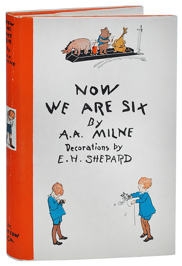 NOW WE ARE SIX. A. A. Milne, Ernest H. Shepard, story, illustrations.