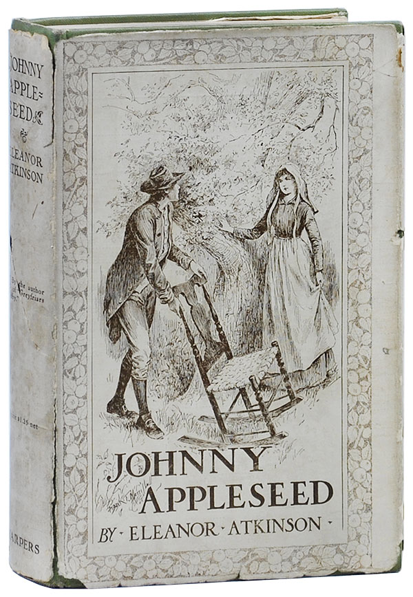 JOHNNY APPLESEED: THE ROMANCE OF THE SOWER. Eleanor Atkinson, Frank T. Merrill, novel, Illustrations.