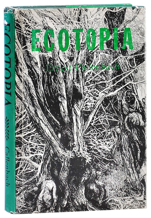 ECOTOPIA: THE NOTEBOOKS AND REPORTS OF WILLIAM WESTON. Ernest Callenbach.