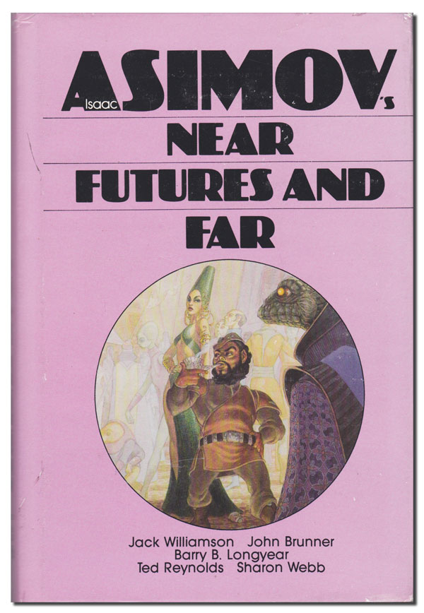 ISAAC ASIMOV'S NEAR FUTURES AND FAR. George Scithers, Isaac Asimov, John Brunner, Frederik Pohl, Jack Williamson, contributors.