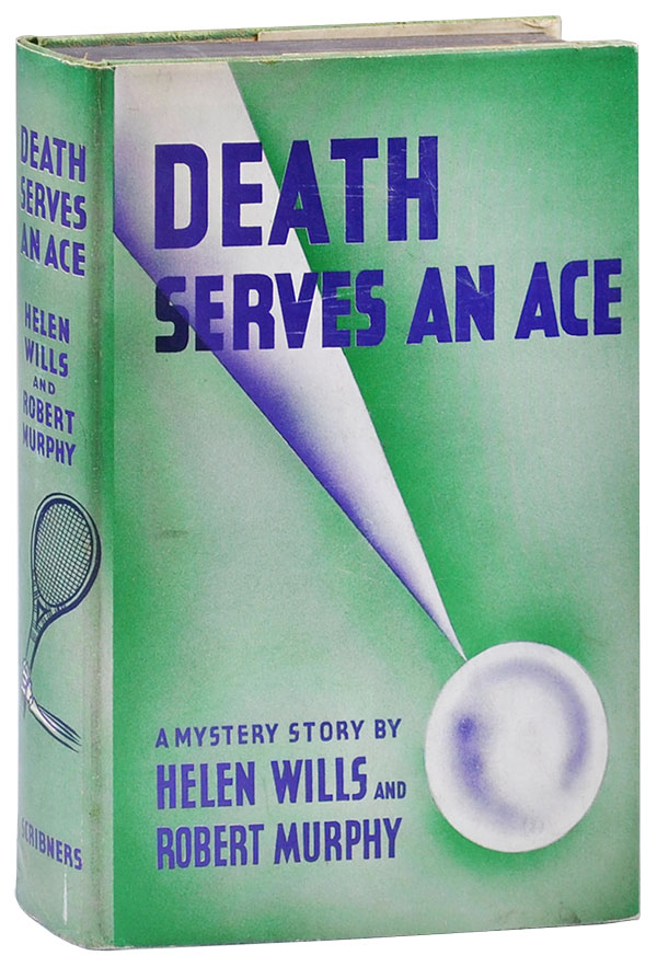 DEATH SERVES AN ACE. Helen Wills, Robert Murphy.
