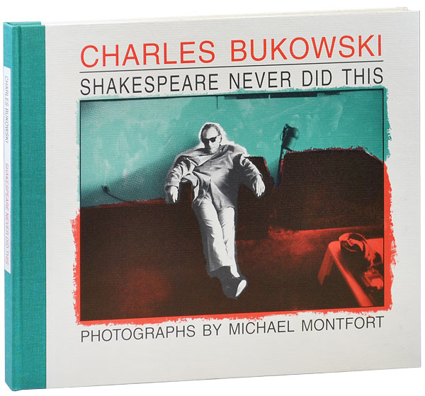 SHAKESPEARE NEVER DID THIS. Charles Bukowski, Michael Montfort, text, photographs.