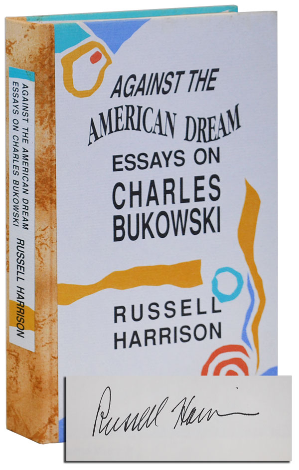AGAINST THE AMERICAN DREAM: ESSAYS ON CHARLES BUKOWSKI - DELUXE ISSUE, SIGNED. Russell Harrison, Charles Bukowski, author, subject.