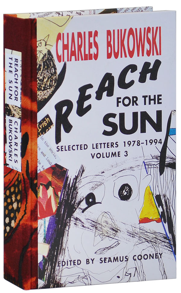 REACH FOR THE SUN: SELECTED LETTERS 1978-1994, VOLUME 3 - DELUXE EDITION. Charles Bukowski.