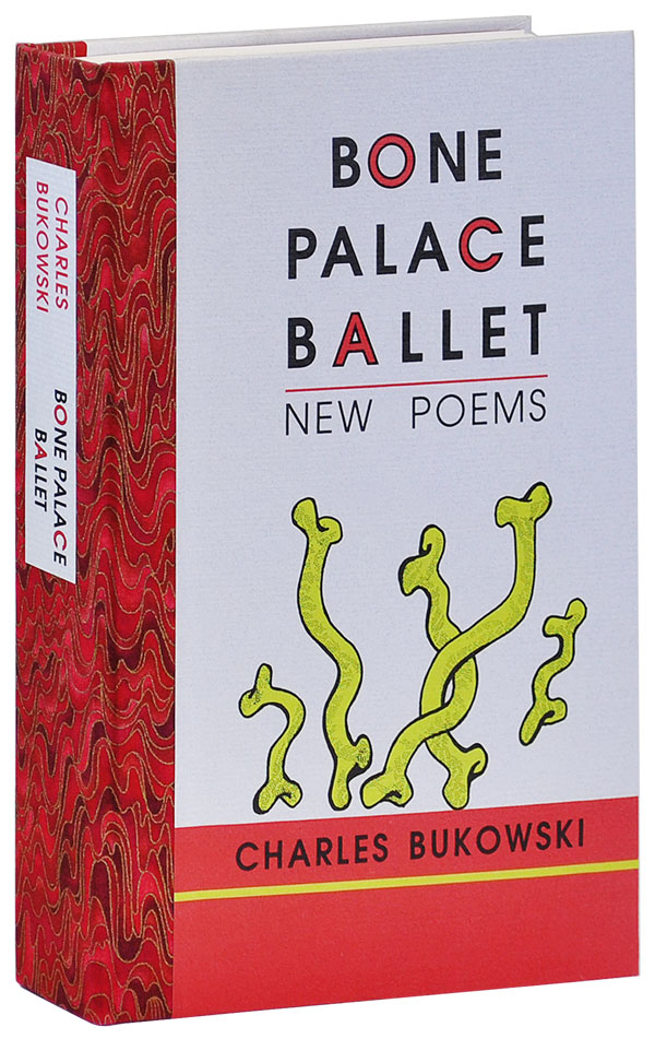 BONE PALACE BALLET: NEW POEMS - DELUXE EDITION. Charles Bukowski.