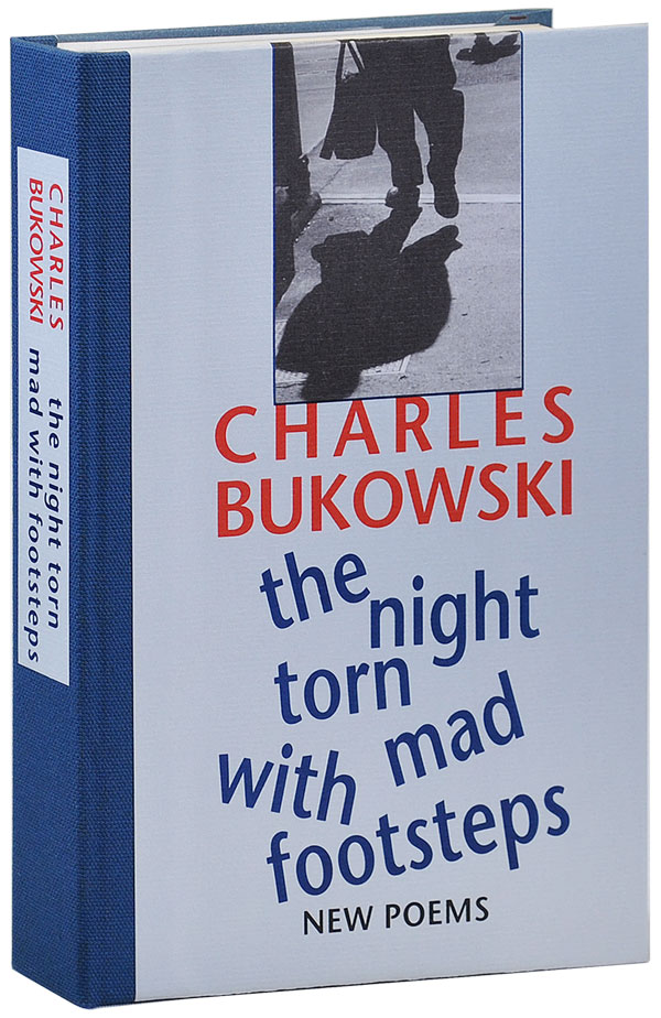 THE NIGHT TORN MAD WITH FOOTSTEPS: NEW POEMS. Charles Bukowski.