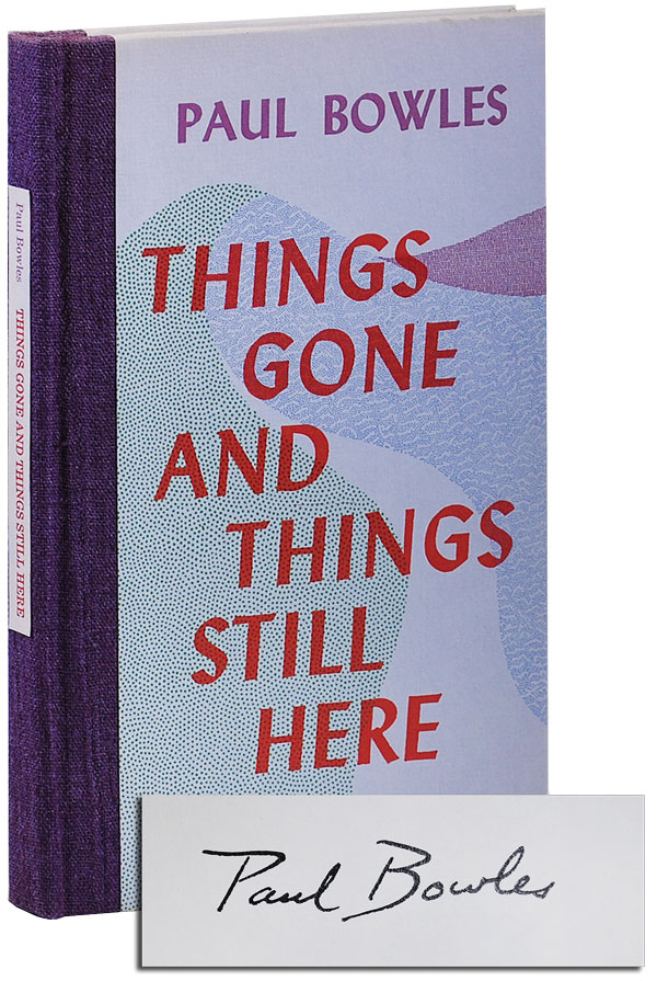 THINGS GONE AND THINGS STILL HERE - LIMITED EDITION, SIGNED. Paul Bowles.