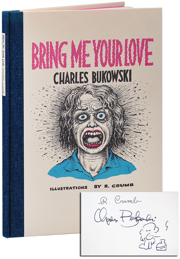 BRING ME YOUR LOVE - LIMITED EDITION, SIGNED. Charles Bukowski, R. Crumb, story, illustrations.