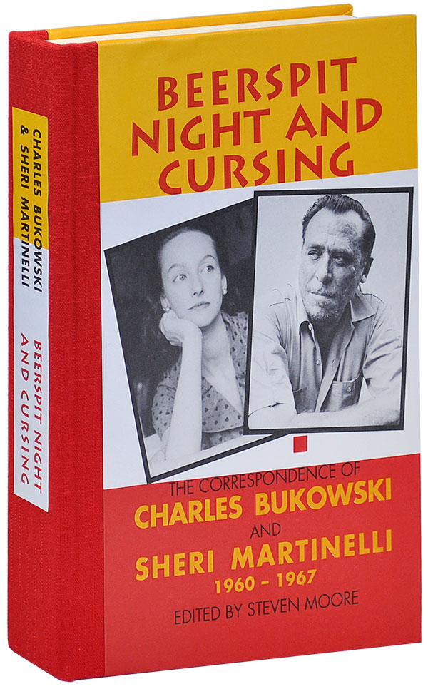 BEERSPIT NIGHT AND CURSING: THE CORRESPONDENCE OF CHARLES BUKOWSKI AND SHERI MARTINELLI, 1960-1967. Charles Bukowski, Sheri Martinelli.