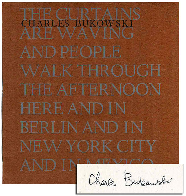 THE CURTAINS ARE WAVING AND PEOPLE WALK THROUGH THE AFTERNOON HERE AND IN BERLIN AND IN NEW YORK CITY AND IN MEXICO - LIMITED EDITION, SIGNED. Charles Bukowski.