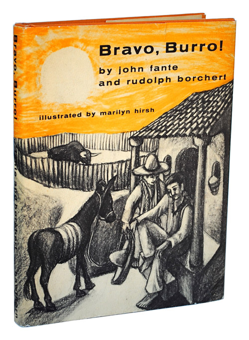 BRAVO, BURRO! John Fante, Rudolph Borchert, Marilyn Hirsh, story, illustrations.