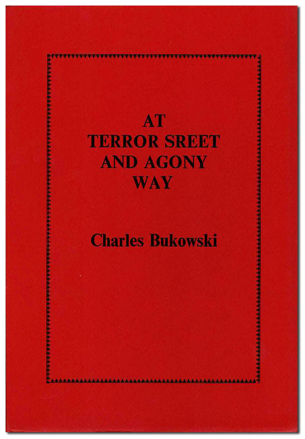 AT TERROR STREET AND AGONY WAY. Charles Bukowski.
