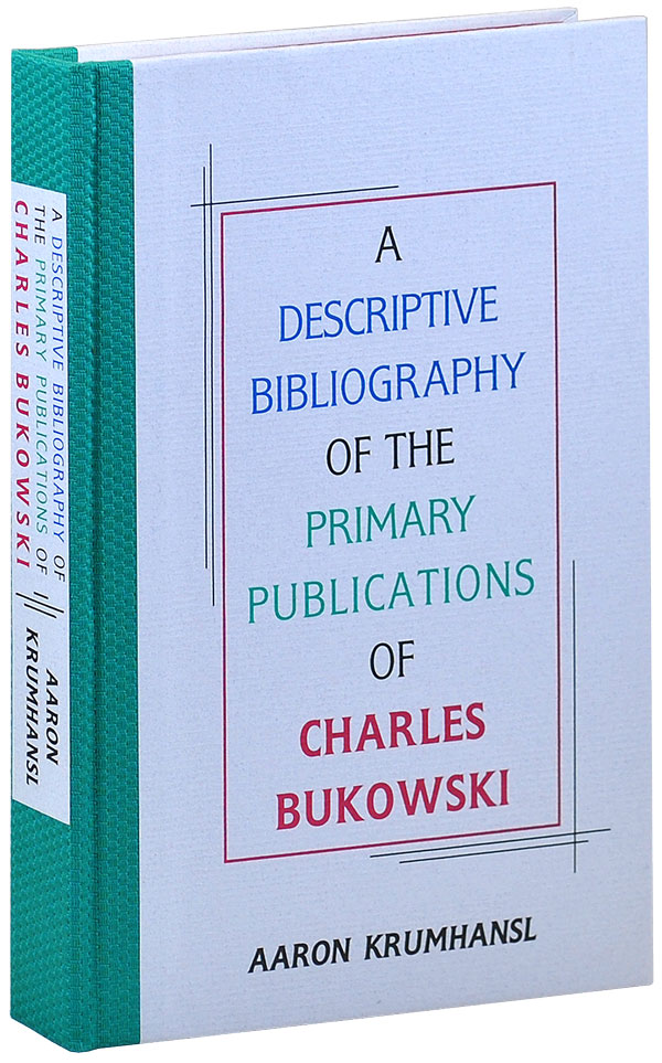 A DESCRIPTIVE BIBLIOGRAPHY OF THE PRIMARY PUBLICATIONS OF CHARLES BUKOWSKI - LIMITED EDITION. Aaron Krumhansl.
