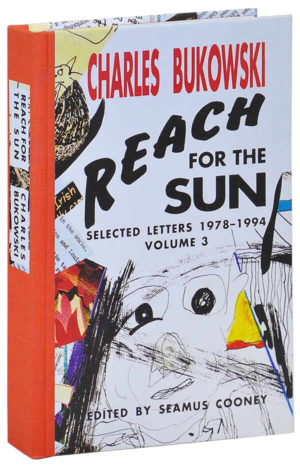 REACH FOR THE SUN: SELECTED LETTERS 1978-1994, VOLUME 3 - LIMITED EDITION. Charles Bukowski, Seamus Cooney, letters.