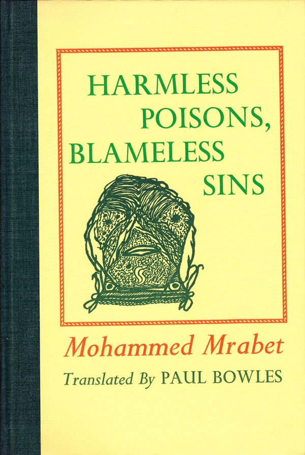 HARMLESS POISONS, BLAMELESS SINS. Mohammed Mrabet, Paul Bowles, stories, translation.