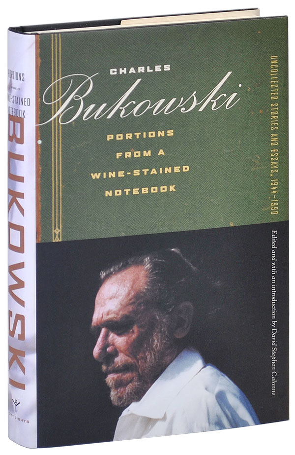 PORTIONS FROM A WINE-STAINED NOTEBOOK: UNCOLLECTED STORIES AND ESSAYS, 1944-1990. Charles Bukowski.
