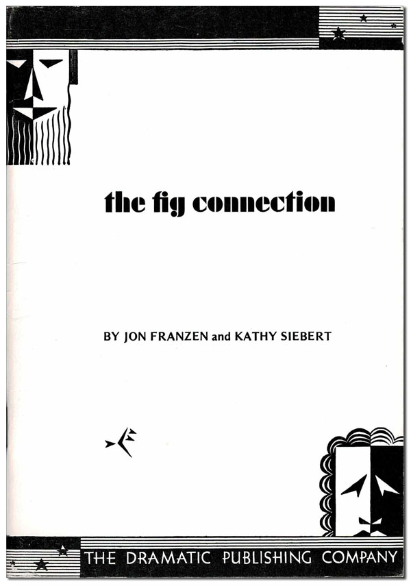 THE FIG CONNECTION: A PLAY IN ONE ACT. Jon Franzen, Kathy Siebert.