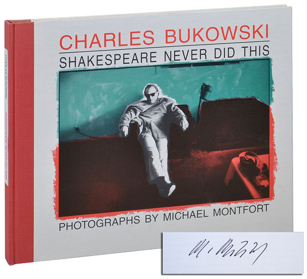 SHAKESPEARE NEVER DID THIS - LIMITED EDITION, SIGNED. Charles Bukowski, Michael Montfort, text, photographs.