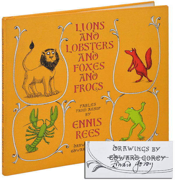 LIONS AND LOBSTERS AND FOXES AND FROGS: FABLES FROM AESOP - SIGNED. Ennis Rees, Edward Gorey, stories, illustrations.
