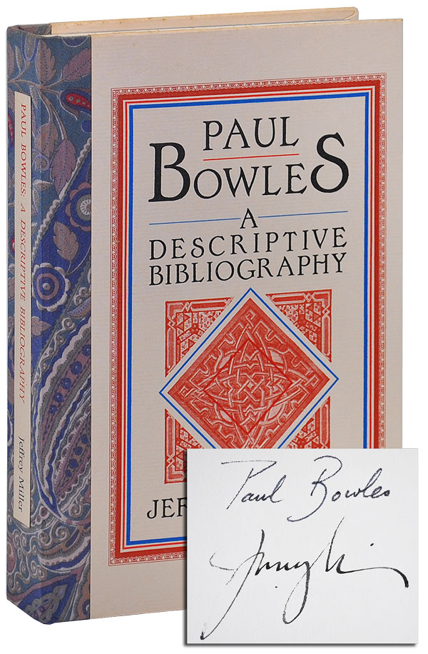 PAUL BOWLES: A DESCRIPTIVE BIBLIOGRAPHY - DELUXE ISSUE, SIGNED. Jeffrey Miller.