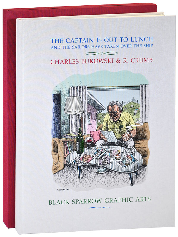 THE CAPTAIN IS OUT TO LUNCH AND THE SAILORS HAVE TAKEN OVER THE SHIP - LIMITED EDITION, SIGNED. Charles Bukowski, R. Crumb, stories, illustrations.