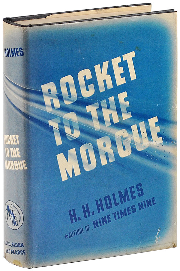 ROCKET TO THE MORGUE. H. H. Holmes, pseud. of Anthony Boucher.