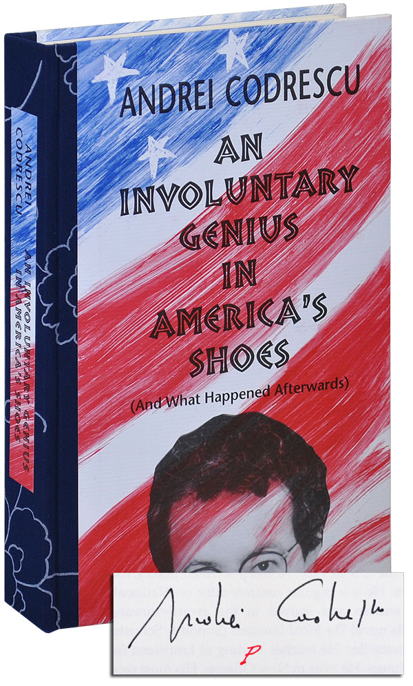 AN INVOLUNTARY GENIUS IN AMERICA'S SHOES (AND WHAT HAPPENED AFTERWARDS) - DELUXE ISSUE, SIGNED. Andrei Codrescu.
