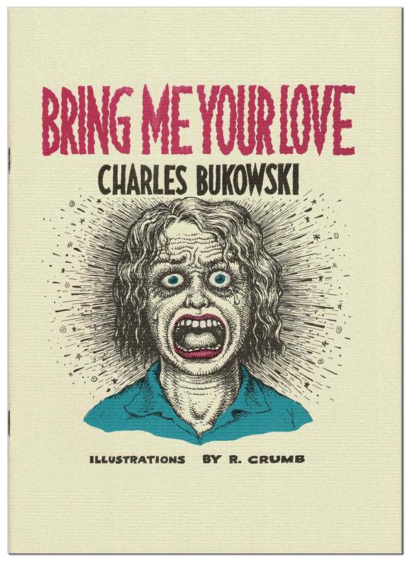 BRING ME YOUR LOVE. Charles Bukowski, R. Crumb, story, illustrations.