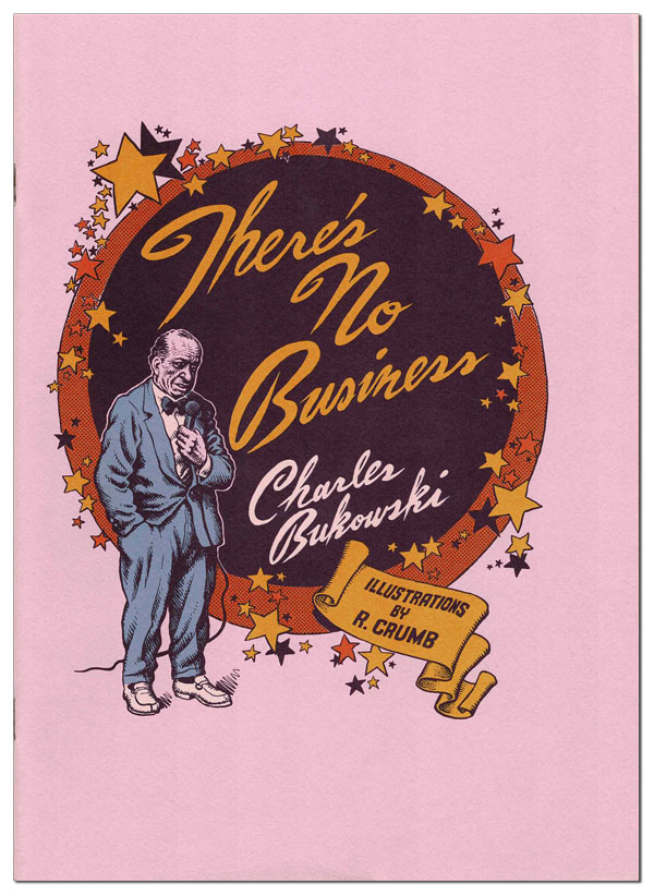THERE'S NO BUSINESS. Charles Bukowski, R. Crumb, story, illustrations.