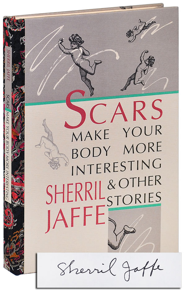 SCARS MAKE YOUR BODY MORE INTERESTING & OTHER STORIES - DELUXE ISSUE, SIGNED W/ORIGINAL ARTWORK. Sherril Jaffe.