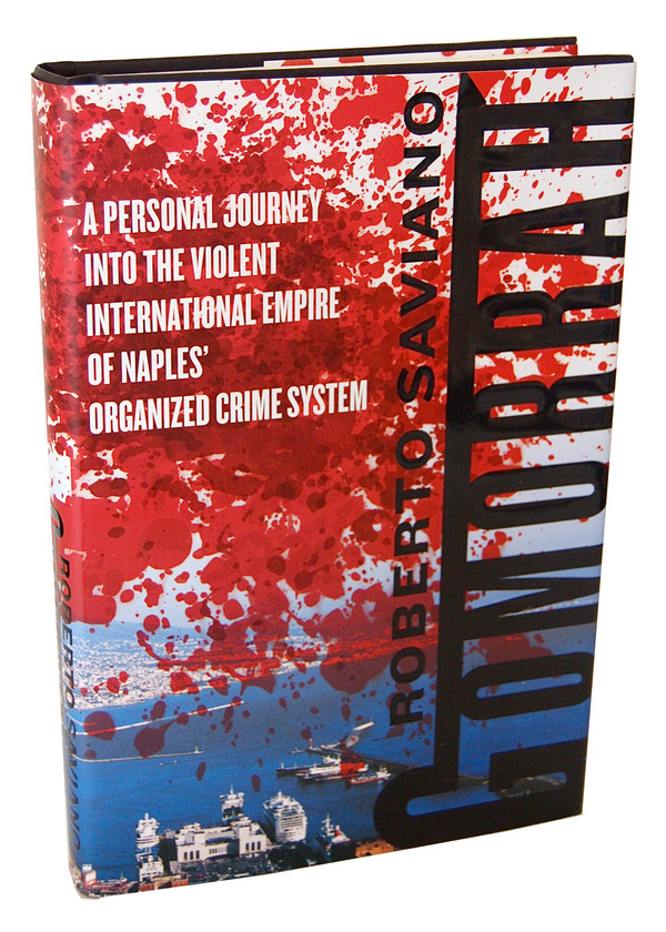 GOMORRAH: A PERSONAL JOURNEY INTO THE VIOLENT INTERNATIONAL EMPIRE OF NAPLES' ORGANIZED CRIME SYSTEM. Roberto Saviano.