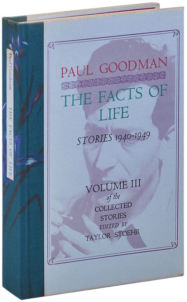 THE FACTS OF LIFE: STORIES 1940-1949. VOLUME III OF THE COLLECTED STORIES - LIMITED EDITION. Paul Goodman, Taylor Stoehr, stories.