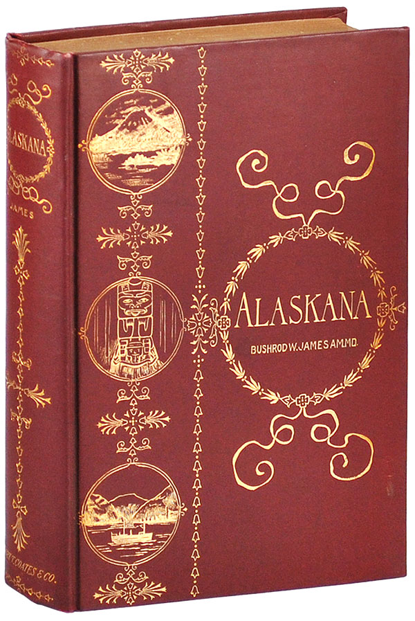 ALASKANA, OR ALASKA IN DESCRIPTIVE AND LEGENDARY POEMS. Bushrod James, ashington.