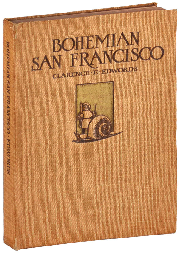 BOHEMIAN SAN FRANCISCO: ITS RESTAURANTS AND THEIR MOST FAMOUS RECIPES - THE ELEGANT ART OF DINING. TRAVEL, Clarence E. Edwords.