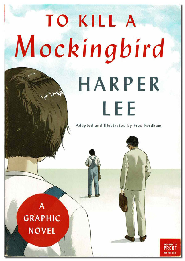 TO KILL A MOCKINGBIRD: A GRAPHIC NOVEL - ADVANCE COPY. adaptation, illustrations, Harper Lee, Fred Fordham, novel.