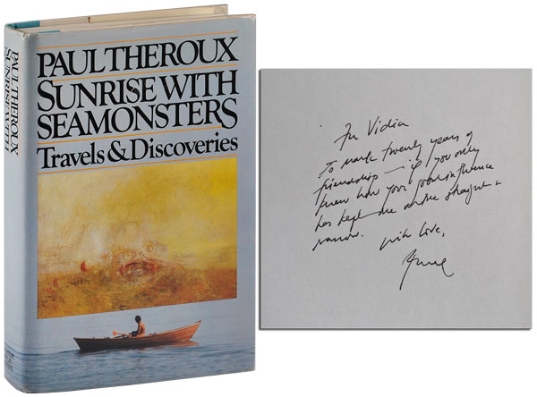 SUNRISE WITH SEAMONSTERS: TRAVELS & DISCOVERIES 1964-1984 - INSCRIBED TO V.S. NAIPAUL. Paul Theroux.
