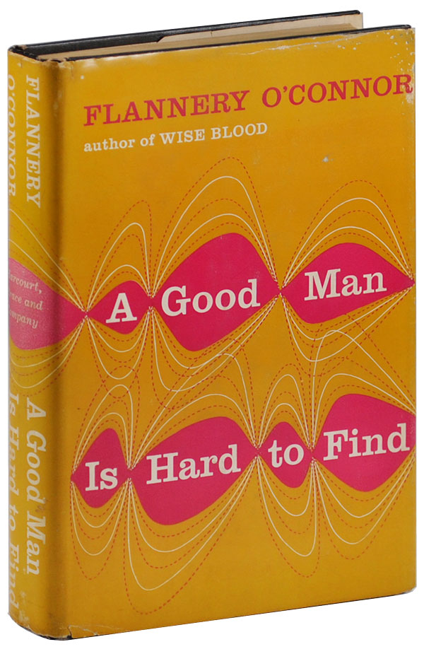 A GOOD MAN IS HARD TO FIND AND OTHER STORIES. Flannery O'Connor.