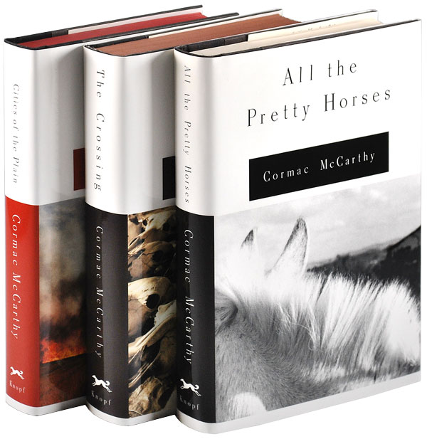 THE BORDER TRILOGY: ALL THE PRETTY HORSES, THE CROSSING, CITIES OF THE PLAIN. Cormac McCarthy.