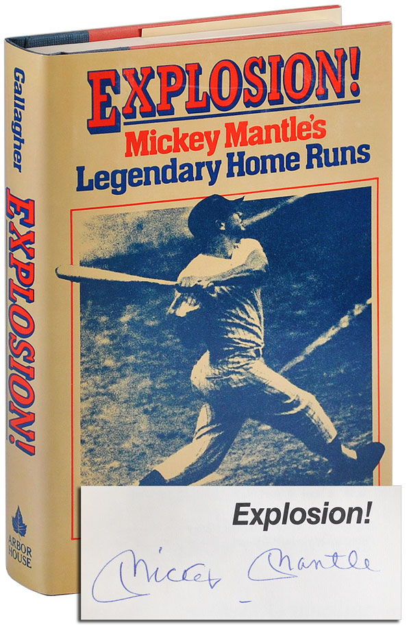 EXPLOSION! MICKEY MANTLE'S LEGENDARY HOME RUNS - SIGNED BY MICKEY MANTLE. Mickey Mantle, Mark Gallagher.