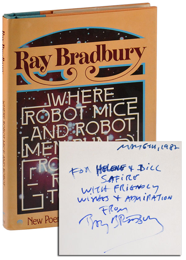 WHERE ROBOT MICE AND ROBOT MEN RUN ROUND IN ROBOT TOWNS: NEW POEMS, BOTH LIGHT AND DARK - INSCRIBED TO WILLIAM & HELENE SAFIRE, WITH TLS LAID IN. Ray Bradbury.
