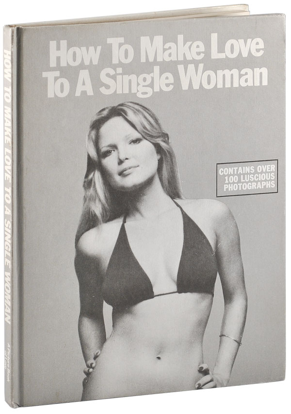 HOW TO MAKE LOVE TO A SINGLE WOMAN: A PICTURE BOOK OF LOVE. Robert M., pseudonym.